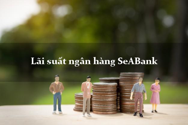 Lãi suất ngân hàng SeABank