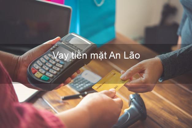 Vay tiền mặt An Lão Bình Định không giữ giấy tờ