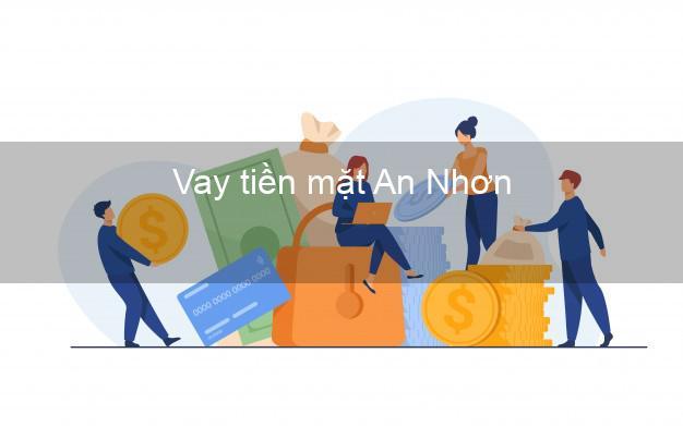 Vay tiền mặt An Nhơn Bình Định không giữ giấy tờ