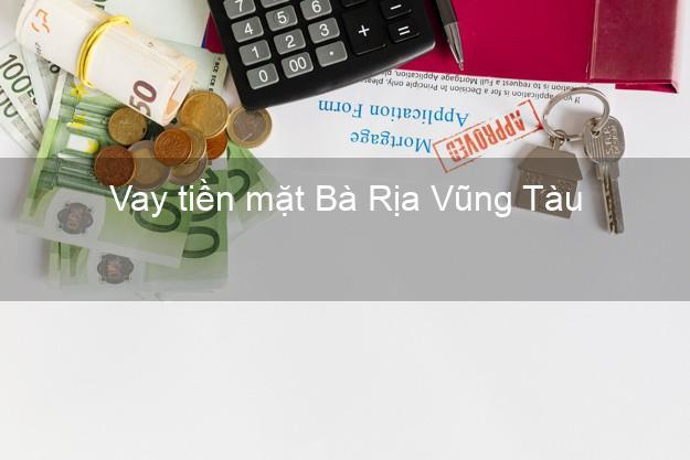 Vay tiền mặt Bà Rịa Vũng Tàu không giữ giấy tờ