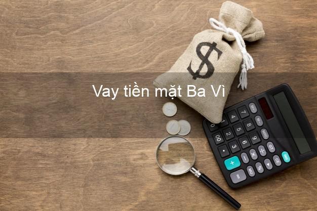 Vay tiền mặt Ba Vì Hà Nội không giữ giấy tờ