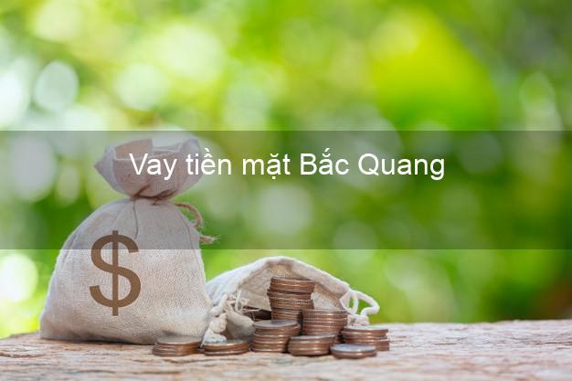 Vay tiền mặt Bắc Quang Hà Giang không giữ giấy tờ