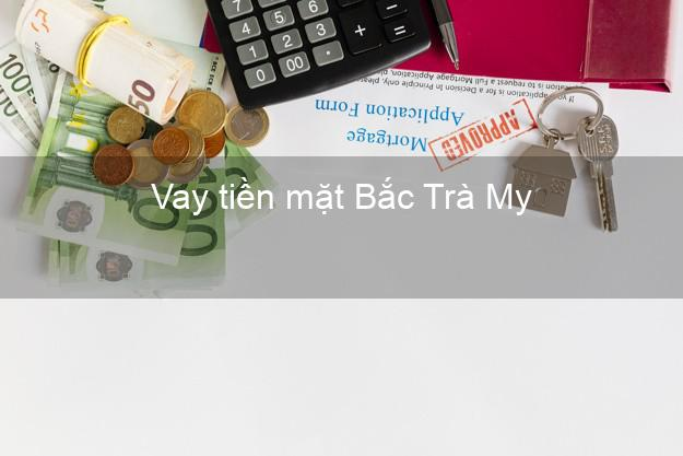 Vay tiền mặt Bắc Trà My Quảng Nam không giữ giấy tờ