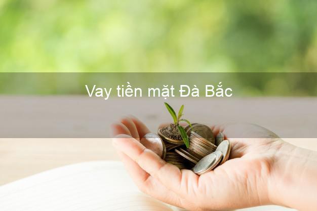 Vay tiền mặt Đà Bắc Hòa Bình không giữ giấy tờ