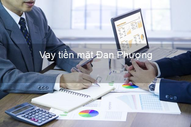 Vay tiền mặt Đan Phượng Hà Nội không giữ giấy tờ