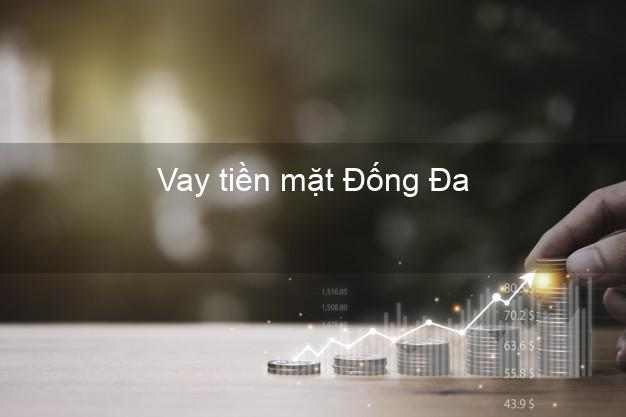 Vay tiền mặt Đống Đa Hà Nội không giữ giấy tờ