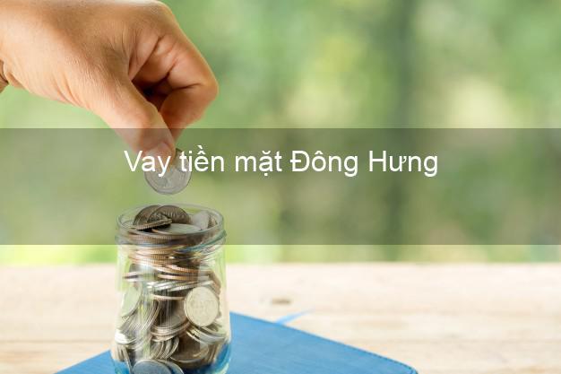 Vay tiền mặt Đông Hưng Thái Bình không giữ giấy tờ