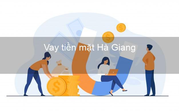 Vay tiền mặt Hà Giang không giữ giấy tờ