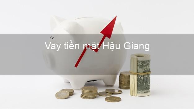 Vay tiền mặt Hậu Giang không giữ giấy tờ
