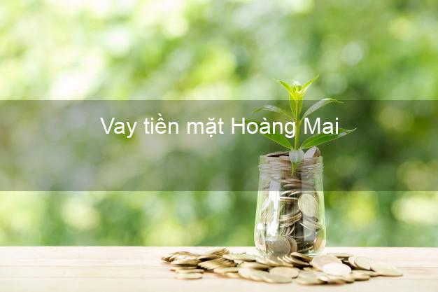 Vay tiền mặt Hoàng Mai Hà Nội không giữ giấy tờ