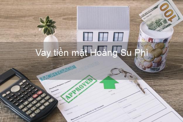 Vay tiền mặt Hoàng Su Phì Hà Giang không giữ giấy tờ