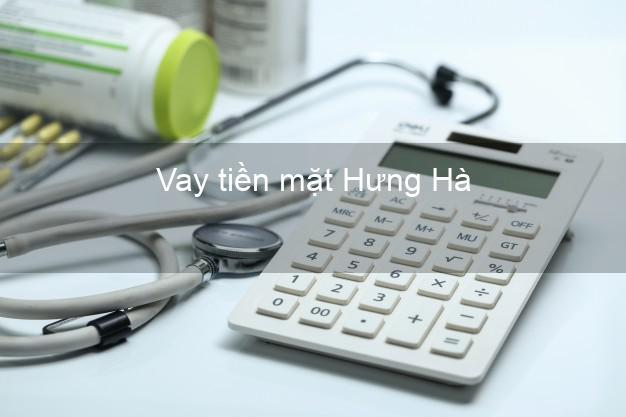 Vay tiền mặt Hưng Hà Thái Bình không giữ giấy tờ
