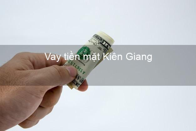 Vay tiền mặt Kiên Giang không giữ giấy tờ