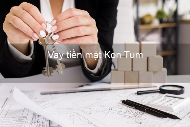 Vay tiền mặt Kon Tum không giữ giấy tờ