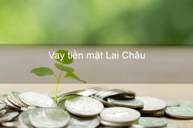 Vay tiền mặt Lai Châu không giữ giấy tờ