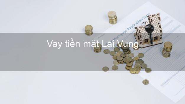 Vay tiền mặt Lai Vung Đồng Tháp không giữ giấy tờ