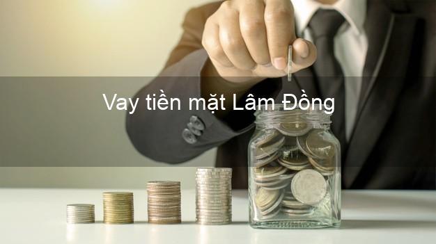 Vay tiền mặt Lâm Đồng không giữ giấy tờ