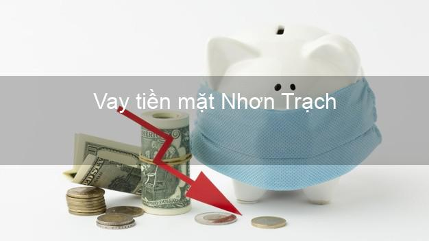 Vay tiền mặt Nhơn Trạch Đồng Nai không giữ giấy tờ