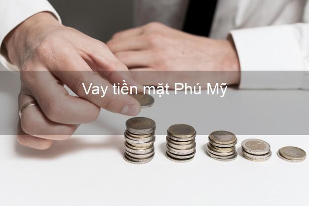 Vay tiền mặt Phú Mỹ Bà Rịa Vũng Tàu không giữ giấy tờ