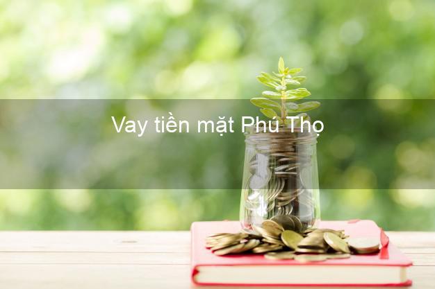 Vay tiền mặt Phú Thọ không giữ giấy tờ
