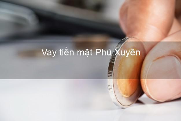 Vay tiền mặt Phú Xuyên Hà Nội không giữ giấy tờ