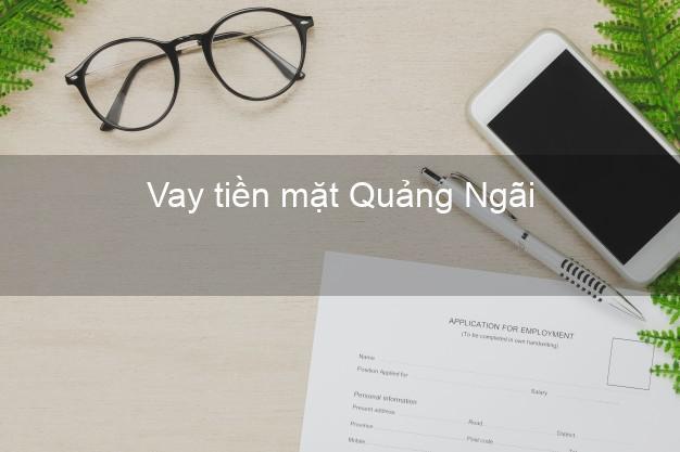 Vay tiền mặt Quảng Ngãi không giữ giấy tờ