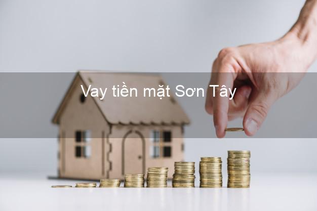 Vay tiền mặt Sơn Tây Hà Nội không giữ giấy tờ
