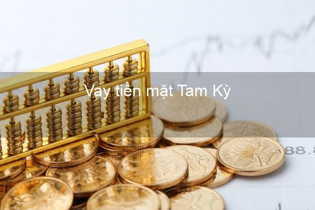 Vay tiền mặt Tam Kỳ Quảng Nam không giữ giấy tờ