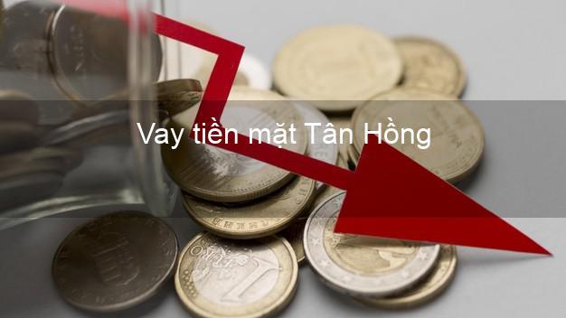 Vay tiền mặt Tân Hồng Đồng Tháp không giữ giấy tờ
