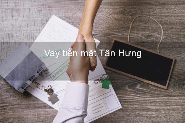 Vay tiền mặt Tân Hưng Long An không giữ giấy tờ