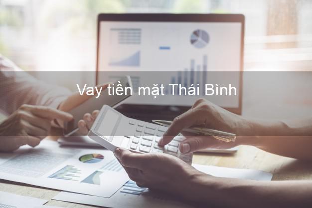 Vay tiền mặt Thái Bình không giữ giấy tờ