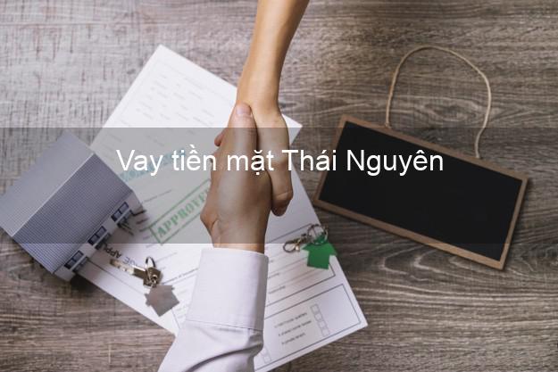 Vay tiền mặt Thái Nguyên không giữ giấy tờ