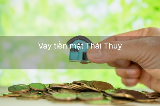 Vay tiền mặt Thái Thuỵ Thái Bình không giữ giấy tờ