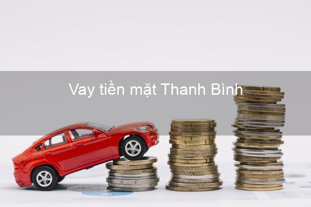 Vay tiền mặt Thanh Bình Đồng Tháp không giữ giấy tờ