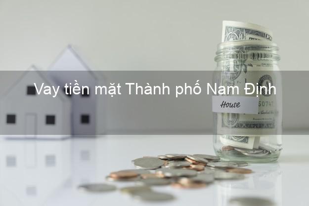 Vay tiền mặt Thành phố Nam Định không giữ giấy tờ