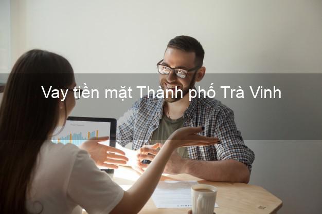 Vay tiền mặt Thành phố Trà Vinh không giữ giấy tờ