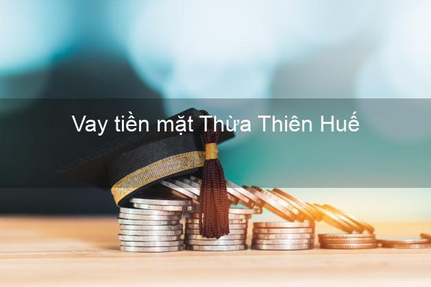 Vay tiền mặt Thừa Thiên Huế không giữ giấy tờ