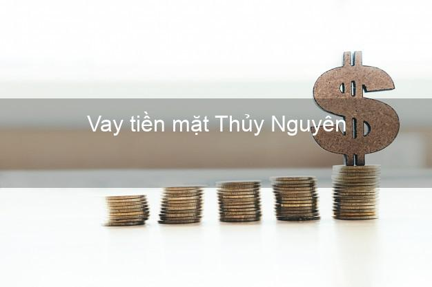 Vay tiền mặt Thủy Nguyên Hải Phòng không giữ giấy tờ