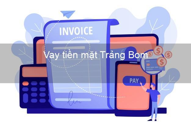 Vay tiền mặt Trảng Bom Đồng Nai không giữ giấy tờ