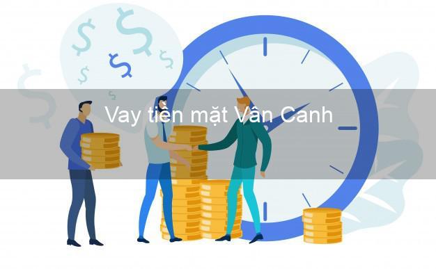 Vay tiền mặt Vân Canh Bình Định không giữ giấy tờ