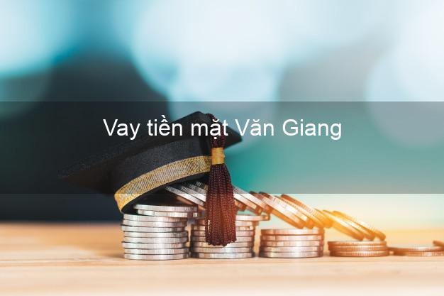Vay tiền mặt Văn Giang Hưng Yên không giữ giấy tờ