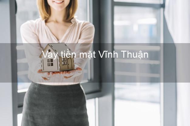 Vay tiền mặt Vĩnh Thuận Kiên Giang không giữ giấy tờ