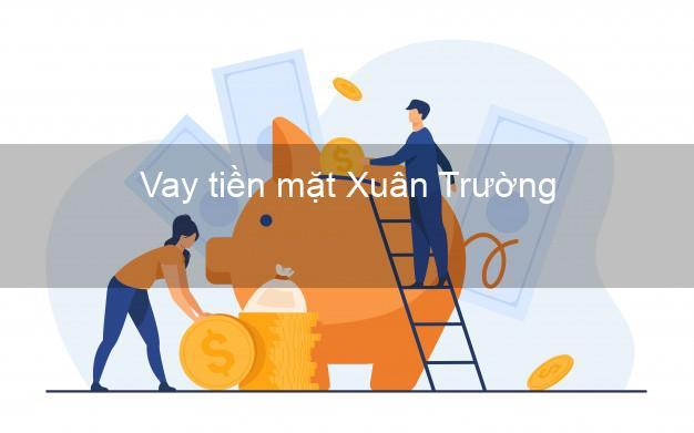 Vay tiền mặt Xuân Trường Nam Định không giữ giấy tờ