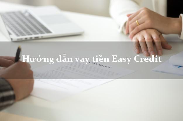 Hướng dẫn vay tiền Easy Credit chỉ cần SHK