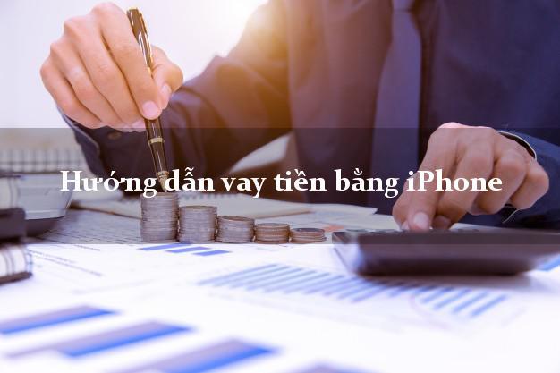 Hướng dẫn vay tiền bằng iPhone uy tín