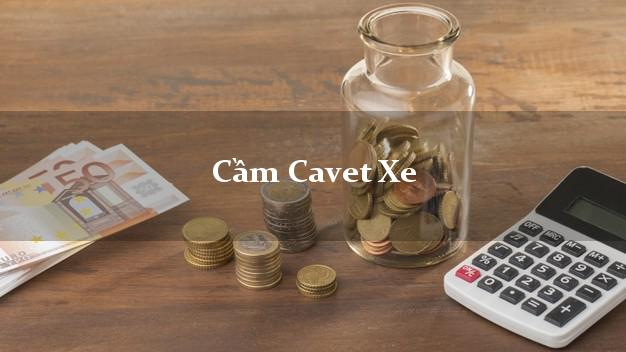 Cầm Cavet Xe cần những gì?