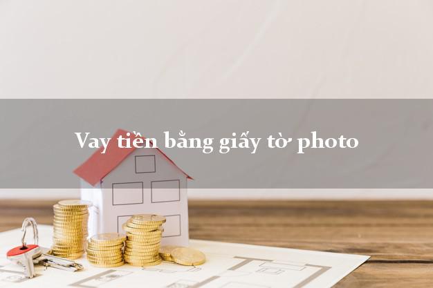 Vay tiền bằng giấy tờ photo